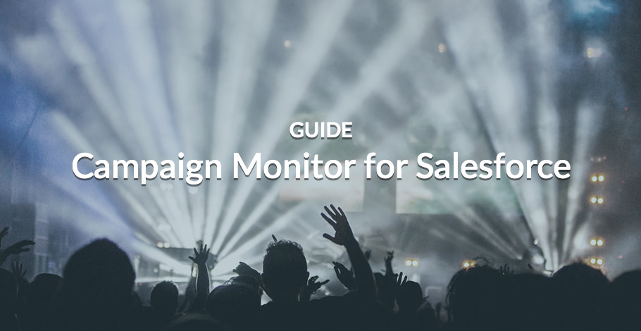 Campaign Monitor for Salesforce - Guide